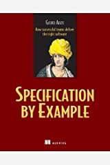 Specification by Example: How Successful Teams Deliver the Right Software Kindle Edition