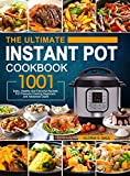 The Ultimate Instant Pot Cookbook: 1001 Easy, Healthy and Flavorful Recipes For Every Model of Instant Pot and For Beginners and Advanced Users
