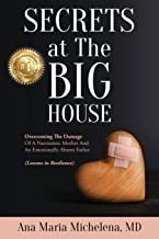 Secrets at The Big House: Overcoming The Damage Of A Narcissistic Mother And An Emotionally Absent Father (Lessons in Resi...