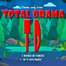 I wanna be famous (from Total Drama cartoon) [Opening theme]