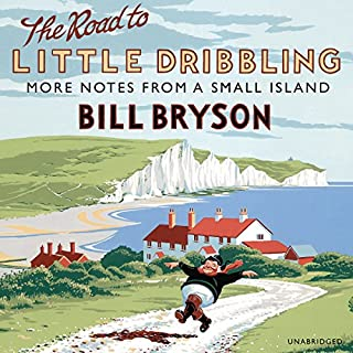 The Road to Little Dribbling     More Notes From a Small Island              By:                                                                                                                                 Bill Bryson                               Narrated by:                                                                                                                                 Nathan Osgood                      Length: 13 hrs and 56 mins     1,586 ratings     Overall 4.4