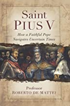 Saint Pius V: The Legendary Pope Who Excommunicated Queen Elizabeth I, Standardized the Mass, and Defeated the Ottoman Empire