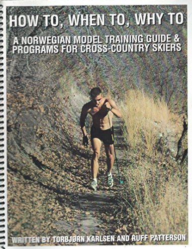 How To, When To, Why To: A Norwegian Model Training Guide & Programs for Cross-Country Skiers