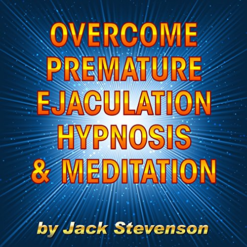 Overcome Premature Ejaculation Hypnosis & Meditation                   Written by:                                                                                                                                 Jack Stevenson                               Narrated by:                                                                                                                                 Jack Stevenson                      Length: 34 mins     Not rated yet     Overall 0.0