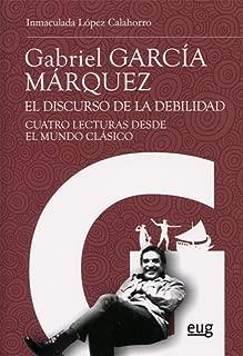 Gabriel García Márquez : el discurso de la debilidad : cuatro lecturas desde el mundo clásico