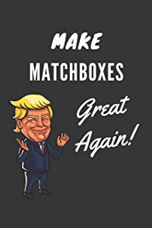 Make Matchboxes Great Again Notebook: Trump Gag Gift, Lined Journal, 120 Pages, 6 x 9, Matte Finish