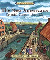 The New Americans: Colonial Times: 1620-1689 (The American Story) by Betsy Maestro(2004-06-29)