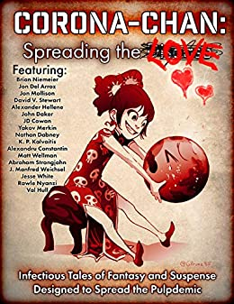 Corona-Chan: Spreading the Love: Infectious Tales of Fantasy and Suspense Designed to Spread the Pulpdemic by [David V. Stewart, Brian Niemeier, Jon Del Arroz, Jon Mollison, Alexander Hellene, Yakov Merkin, JD Cowan, K.P. Kalvaitis, Alexandru Constantin, Matt Wellman]