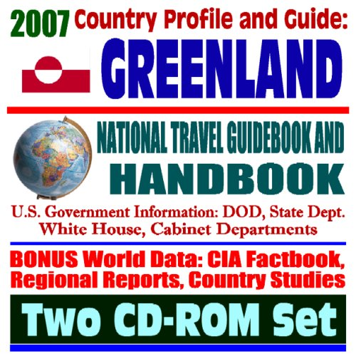 2007 Country Profile and Guide to Greenland - National Travel Guidebook and Handbook - Climate and Glaciers, Thule AFB and Nuclear Accident, Ice and Ocean Life (Two CD-ROM Set)