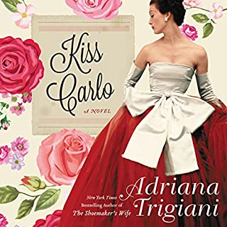 Kiss Carlo                   By:                                                                                                                                 Adriana Trigiani                               Narrated by:                                                                                                                                 Edoardo Ballerini                      Length: 16 hrs and 2 mins     380 ratings     Overall 4.2