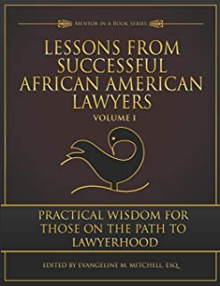 Lessons from Successful African American Lawyers: Practical Wisdom for Those on the Path to Lawyerhood (Volume I)
