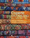 Coperte arcobaleno all'uncinetto. Guida alla creazione di splendide coperte multicolori, con spiegazioni passo passo. Ediz. a colori