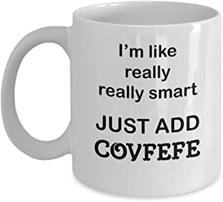 Hilarious Donald Trump Mug – I'm Really Smart Just Add Covfefe – Political Humor Gifts 2 sizes (11 oz)