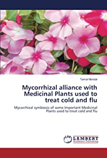 Mycorrhizal alliance with Medicinal Plants used to treat cold and flu: Mycorrhizal symbiosis of some Important Medicinal P...