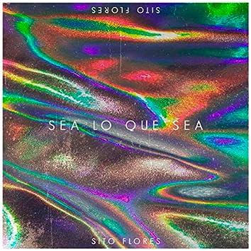 Sea Lo Que Sea
