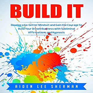 Build It: Develop a Go-Getter Mindset and Gain the Courage to Build Your Dream Business with Subliminal Affirmations and Hypnosis audiobook cover art