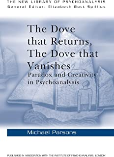 The Dove that Returns, The Dove that Vanishes: Paradox and Creativity in Psychoanalysis