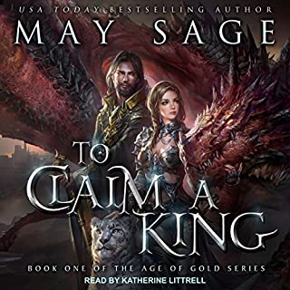 To Claim a King     Age of Gold Series, Book 1               By:                                                                                                                                 May Sage                               Narrated by:                                                                                                                                 Katherine Littrell                      Length: 3 hrs and 59 mins     59 ratings     Overall 4.3