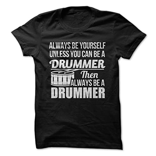 6f4b516e Always Be The Drummer - Funny T-Shirt - Made On Demand in USA