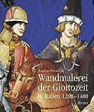 Wandmalerei der Giottozeit in Italien 1280-1400 - Joachim Poeschke