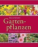 Die schönsten Gartenpflanzen: Blumen, Stauden und Ziersträucher (Gartenpraxis und -gestaltung)