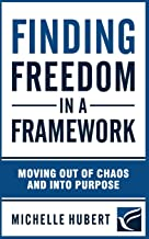 Finding Freedom In a Framework: Moving Out of Chaos and into Purpose