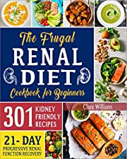 The Frugal Renal Diet Cookbook for Beginners: How to Manage CKD to Escape Dialysis | 21-Day Nutritional Plan for a Progressive Renal Function Recovery | 301 Kidney-Friendly Recipes