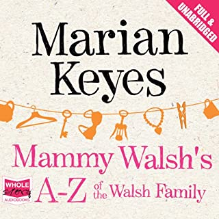 Mammy Walsh's A-Z of the Walsh Family                   By:                                                                                                                                 Marian Keyes                               Narrated by:                                                                                                                                 Caroline Lennon                      Length: 2 hrs and 7 mins     63 ratings     Overall 4.2
