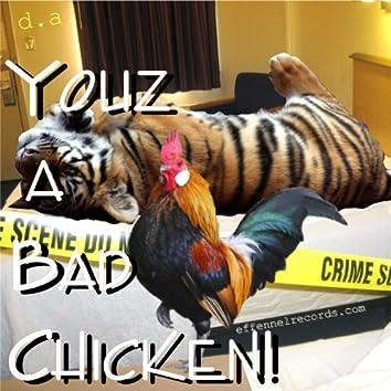 Youz a Bad Chicken