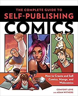 The Complete Guide to Self-Publishing Comics: How to Create and Sell Comic Books, Manga, and Webcomics by [Comfort Love, Adam Withers]