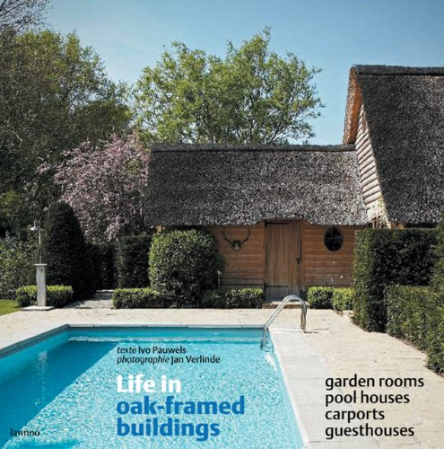Life in Oak-Framed Buildings: Garden Rooms, Pool Houses, Carports, Guesthouses