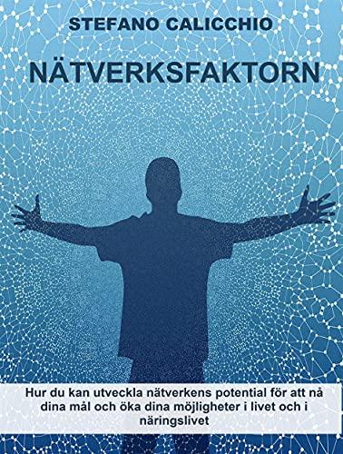 Nätverksfaktorn: Hur du kan utveckla nätverkens potential för att nå dina mål och öka dina möjligheter i livet och i näringslivet (Swedish Edition)