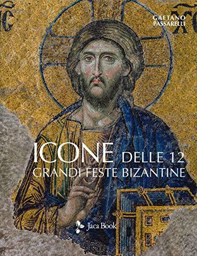 Icone delle 12 grandi feste bizantine. Ediz. a colori