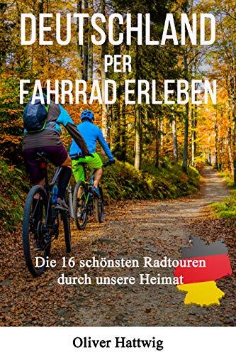 Deutschland per Fahrrad erleben: Die 16 schönsten Radtouren durch unsere Heimat