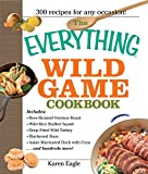 The Everything Wild Game Cookbook: From Fowl And Fish to Rabbit And Venison--300 Recipes for...