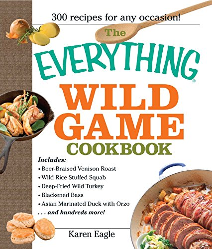 The Everything Wild Game Cookbook: 300 Recipes for Any Occasion!