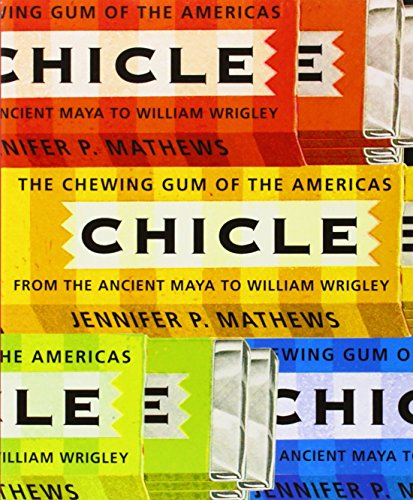 Chicle: The Chewing Gum of the Americas, from the Ancient Maya to William...