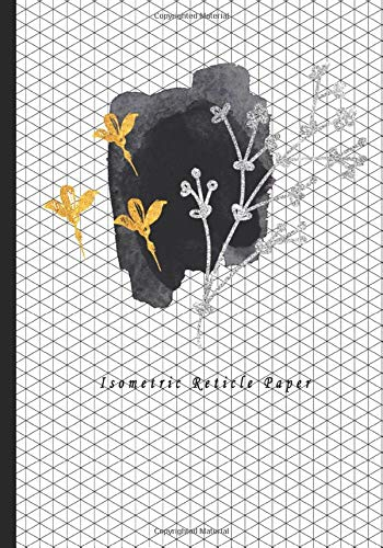 """Isometric Reticle Paper: Grid Graph Paper Drawing 3D Triangular Paper, 0.28 Inch Equilateral Triangle (7"""" x 10"""", 100 Pages) Planning 3D Printer ... Sketchbook Flower Blossom Theme Cover"""