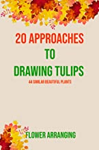 20 Approaches to Drawing Tulips and 44 Similar Beautiful Plants (English Edition)