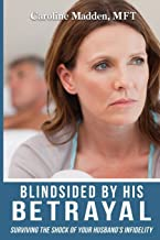 Blindsided By His Betrayal: Surviving the Shock of Your Husband's Infidelity (Surviving Infidelity, Advice From A Marriage Therapist)