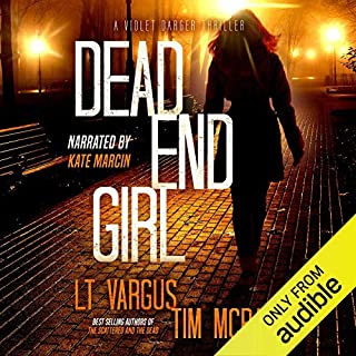 Dead End Girl     Violet Darger, Book 1              By:                                                                                                                                 L.T. Vargus,                                                                                        Tim McBain                               Narrated by:                                                                                                                                 Kate Marcin                      Length: 16 hrs and 27 mins     623 ratings     Overall 4.2