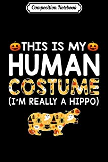 Composition Notebook: This is My Human Costume Halloween Hippo s Gift Journal/Notebook Blank Lined Ruled 6x9 100 Pages
