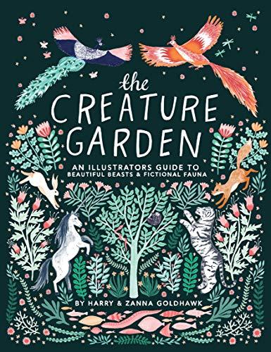 The Creature Garden: An Illustrator's Guide to Beautiful Beasts & Fictional Fauna