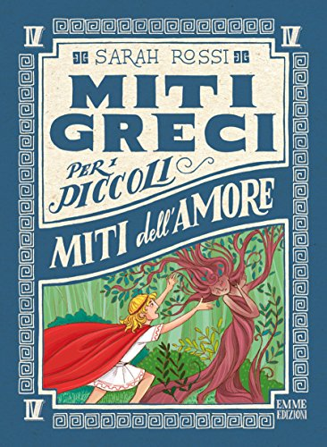 Miti dell'amore. Miti greci per i piccoli. Ediz. a colori (Vol. 4)