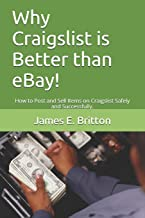 Why Craigslist is Better than eBay!: How to Post and Sell Items on Craigslist Safely and Successfully.