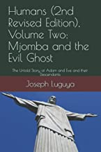 Humans (2nd Revised Edition), Volume Two: Mjomba and the Evil Ghost: The Untold Story of Adam and Eve and their Descendants
