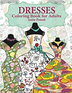 Dresses Coloring Book For Adults (The Stress Relieving Adult Coloring Pages)