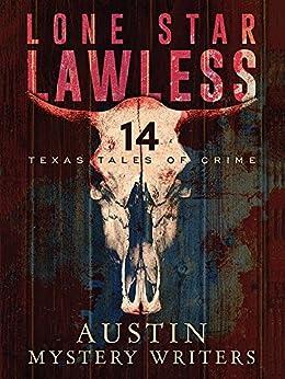 Lone Star Lawless: 14 Texas Tales of Crime by [Laura  Oles, Gale  Albright, V.P.  Chandler, Kaye  George, Kathy  Waller, Alexandra  Burt, Janice  Hamrick, Scott  Montgomery, Mark  Pryor, Terry  Shames]
