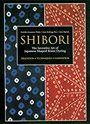 Shibori: The Inventive Art of Japanese Shaped Resist Dyeing. By Yoshiko Iwamoto Wada, Mary Kellogg Rice, and Jane Barton.