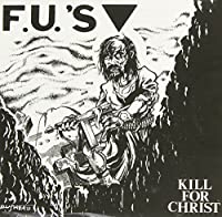 Kill for Christ by F.U.'S (2002-01-01)